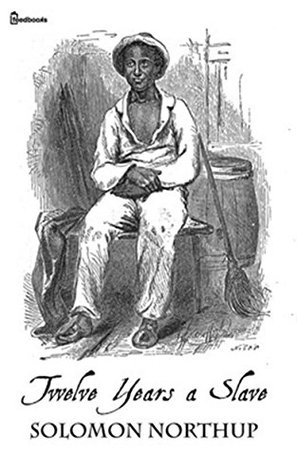 Twelve Years a Slave (The Orginal Novel the 2014 Best Picture Oscar Winning Film is Based On)