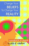 Change Your Beliefs To Change Your Reality by Namrata Kumari