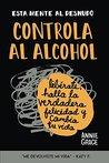 Esta Mente Al Desnudo: Controla al alcohol: libérate, halla la verdadera felicidad y cambia tu vida