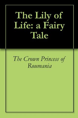 The Lily of Life by THE CROWN PRINCESS OF ROUMANIA