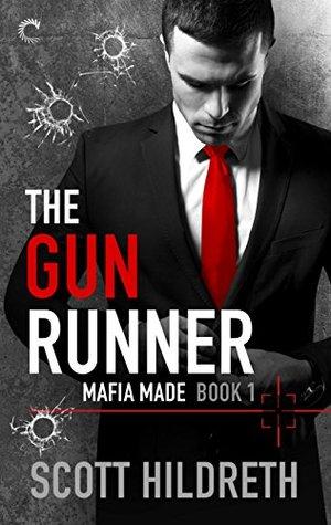 The Gun Runner (Mafia Made, #1) by Scott Hildreth