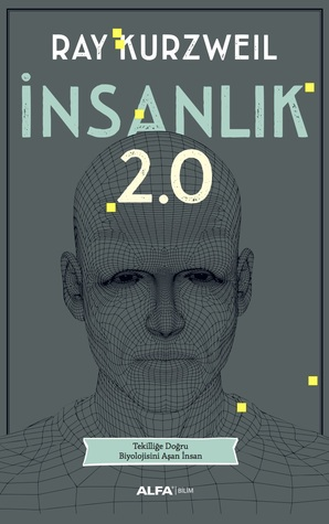 İnsanlık 2.0: Tekilliğe Doğru Biyolojisini Aşan İnsan