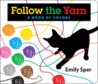 Follow the Yarn: A Book of Colors