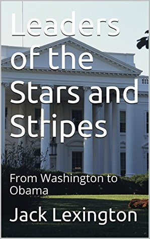 Leaders of the Stars and Stripes: From Washington to Obama