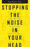 Book cover for Stopping the Noise in Your Head: The New Way to Overcome Anxiety and Worry