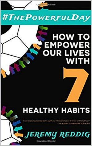 #ThePowerfulDay (activities of daily living): How To Empower Our Lives With 7 Healthy Habits