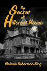 The Secret of Hillcrest House by Melanie Robertson-King