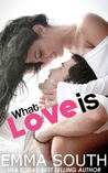 What Love Is by Emma South