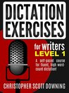 Dictation Exercises For Writers: Level 1: A Self-Paced Course For Fluent, High Word Count Dictation!
