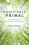 Positively Primal: Finding Health and Happiness in a Hectic World