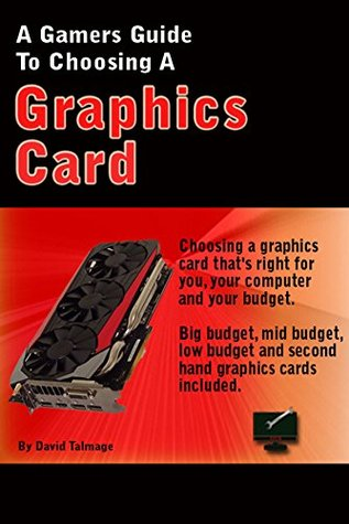 A Gamer's Guide To Choosing A Graphics Card