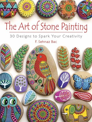 The Art Of Stone Painting 30 Designs To Spark Your Creativity By F