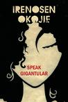 Speak Gigantular by Irenosen Okojie