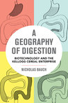 A Geography of Digestion: Biotechnology and the Kellogg Cereal Enterprise