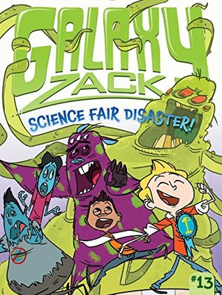 Science Fair Disaster! (Galaxy Zack, #13)