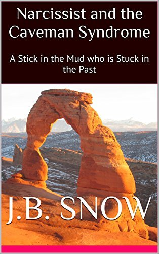 Narcissist and the Caveman Syndrome: A Stick in the Mud who is Stuck in the Past (Transcend Mediocrity Book 151)