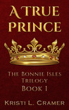 A True Prince (The Bonnie Isles Trilogy #1)