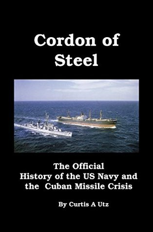 Cordon of Steel [Illustrated]: The Official History of the US Navy and the Cuban Missile Crisis