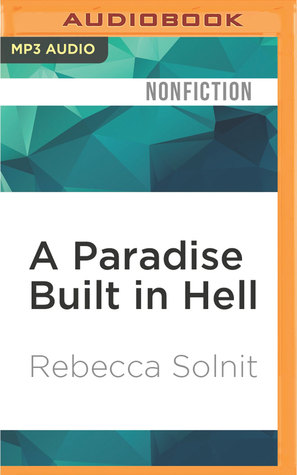 Ebook A Paradise Built in Hell: The Extraordinary Communities That Arise in Disaster by Rebecca Solnit TXT!