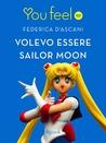 volevo essere sailor moon by Federica D'Ascani