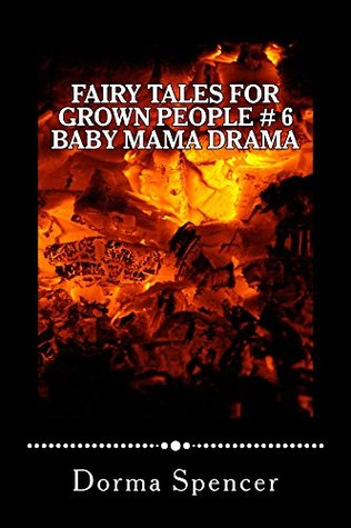 Fairy Tales For Grown People # 6 Baby Mama Drama