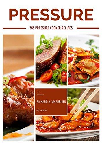 Pressure Cooker: Pressure Cooker Cookbook: 365 Best Quick & Easy Pressure Cooker Recipes of All Time. 1 Year of Pressure Cooker (Electric Pressure Cooker ... Cook Book, Electric Pressure Cookbook)