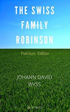 The Swiss Family Robinson: Premium Edition - Illustrated