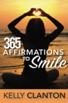 365 Affirmations to Smile by Kelly Clanton