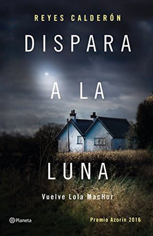 Dispara a la luna: Premio Azorín 2016 (Volumen independiente)
