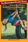 The Homeschool Reader: Series 1995-1999: Collected Articles from Home Education Magazine