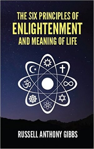 Ebook The Six Principles of Enlightenment and Meaning of Life by Russell Anthony Gibbs PDF!
