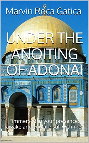 """UNDER THE ANOITING OF ADONAI: """"immersed in your presence, awake and you are still with me"""""""