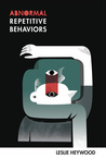 Abnormal Repetitive Behaviors by Leslie Heywood