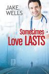 Sometimes Love Lasts by Jake Wells