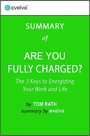 Are You Fully Charged? Summary of the Key Ideas - Original Book by Tom Rath: The 3 Keys to Energizing Your Work and Life