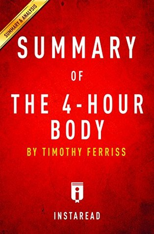 Summary of The 4-Hour Body: by Timothy Ferriss | Includes Analysis