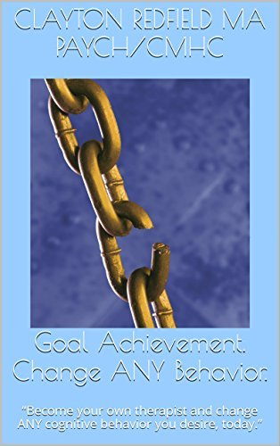 """Goal Achievement. Change ANY Behavior.: """"Become your own therapist and change ANY cognitive behavior you desire, today."""""""