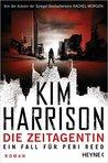 Die Zeitagentin - Ein Fall für Peri Reed by Kim Harrison
