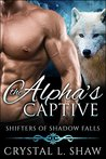 The Alpha's Captive (Shifters of Shadow Falls, #4)