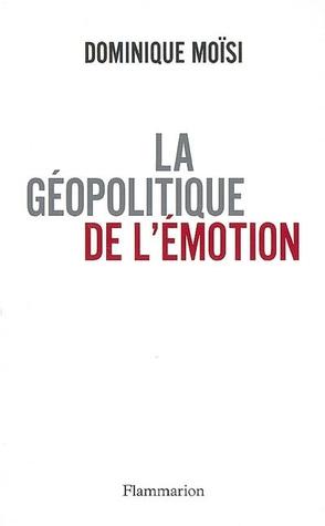 La géopolitique de l'émotion: comment les cultures de peur, d'humiliation et d'espoir façonnent le monde