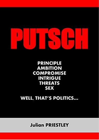 putsch-principle-ambition-compromise-intrigue-threats-sex-well-that-s-politics