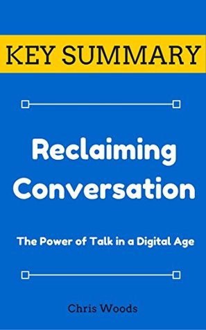 [KEY SUMMARY] Reclaiming Conversation: The Power of Talk in a Digital Age (Top Rated 30-min Series)