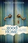 From a Good Home by Trudi Johnson