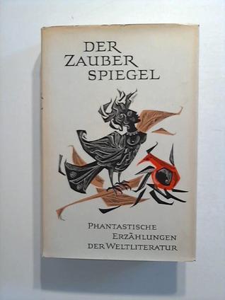 Der Zauberspiegel. Phantastische Erzählungen der Weltliteratur.