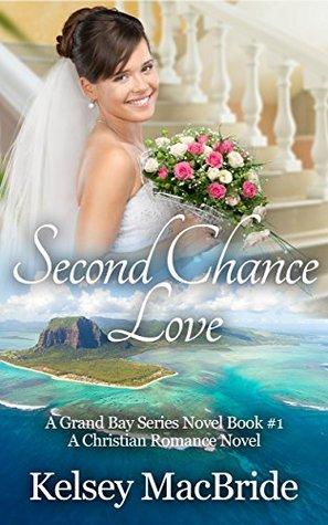 Second Chance Love: A Christian Romance Novel (The Grand Bay Series #1)
