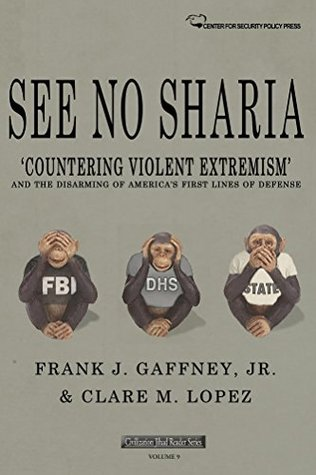 See No Sharia: 'Countering Violent Extremism' and the Disarming of America's First Lines of Defense (Civilization Jihad Reader Series Book 9)