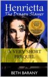 Henrietta The Dragon Slayer: A Very Short Prequel