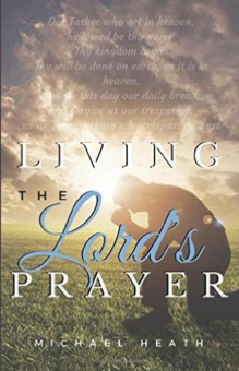 Living the Lord's Prayer: Creating the Powerful Habit of Prayer in Your Life