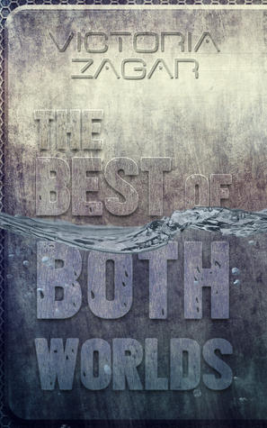 The Best Of Both Worlds by Victoria Zagar