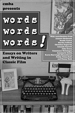 Words, Words, Words! Essays on Writing and Writers in Classic Film (Classic Movie Blog Association Presents Book 3)